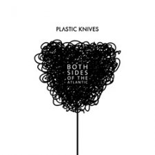 Plastic Knives - Both Sides of the Atlantic