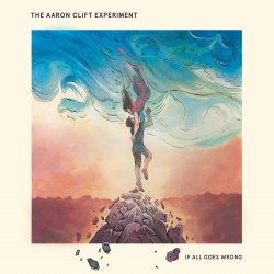 The Aaron Clift Experiment - If All Goes Wrong