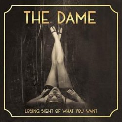 The Dame - Losing Sight Of What You Want