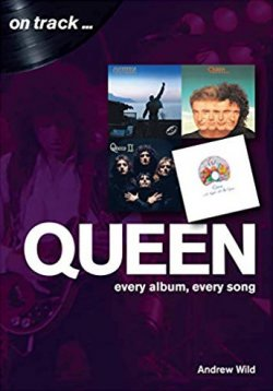 Andrew Wild - Queen On Track - Every Album, Every Song