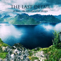The Last Detail - At Last... The Tale And Other Stories