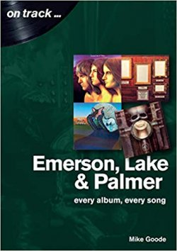 Mike Goode - On Track… Emerson Lake & Palmer - Every Album, Every Song